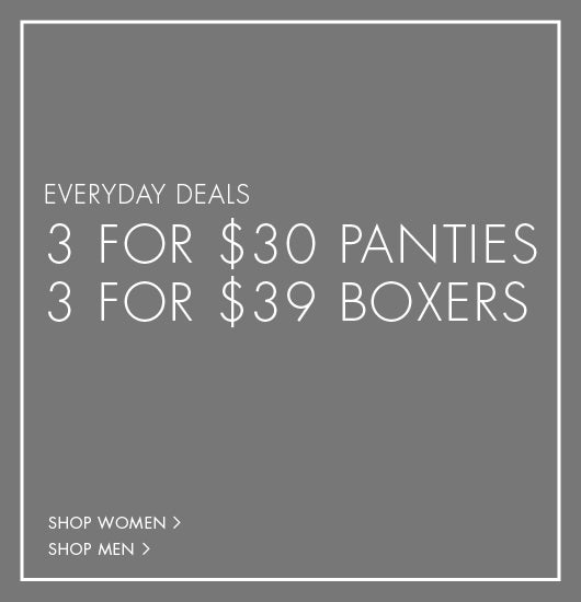 Everyday deals. 3 for $30 panties. 3 for $39 boxers.