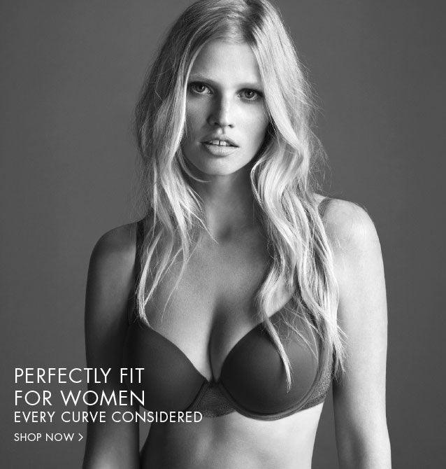 Perfectly fit for women. Every curve considered.