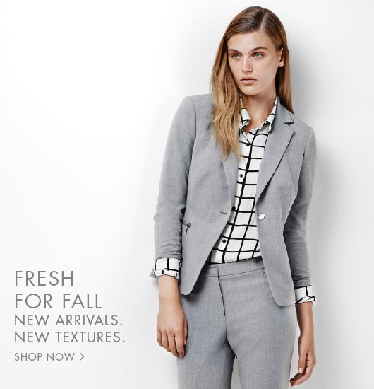 Fresh for fall. New arrivals. New textures.